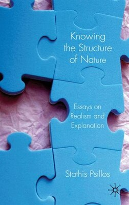 Book Knowing the Structure of Nature: Essays on Realism and Explanation by Stathis Psillos