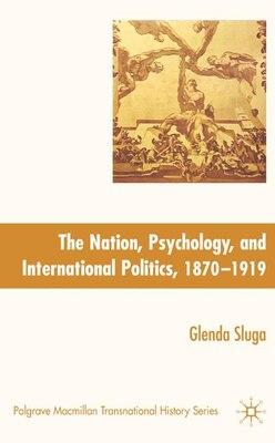 Book The Nation, Psychology, and International Politics, 1870-1919 by Glenda Sluga