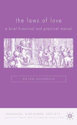 Book The Laws of Love: A Brief Historical and Practical Manual by Peter Goodrich
