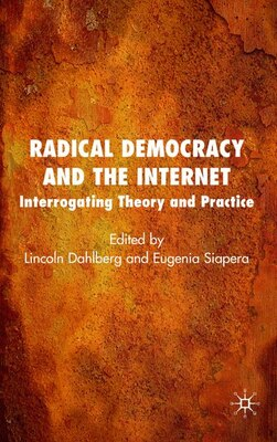 Book Radical Democracy And The Internet: Interrogating Theory and Practice by Lincoln Dahlberg