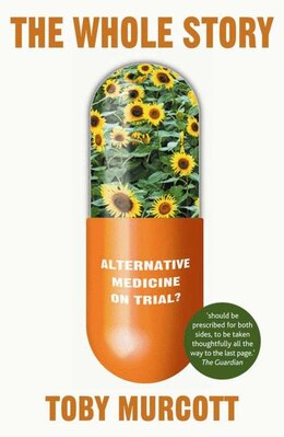 Book The Whole Story: Alternative Medicine On Trial? by Toby Murcott