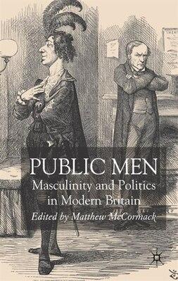 Book Public Men: Political Masculinities in Modern Britain by Matthew McCormack