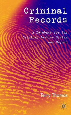 Book Criminal Records: A Database for the Criminal Justice System and Beyond by Terry Thomas