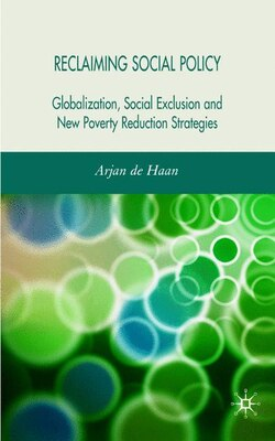Book Reclaiming Social Policy: Globalization, Social Exclusion and New Poverty Reduction Strategies by Arjan de Haan