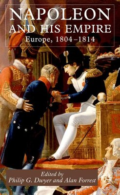 Book Napoleon And His Empire: Europe, 1804-1814 by Philip Dwyer