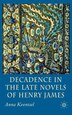 Decadence In The Late Novels Of Henry James by A. Kventsel