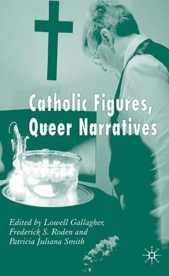 Book Catholic Figures, Queer Narratives by Lowell Gallagher