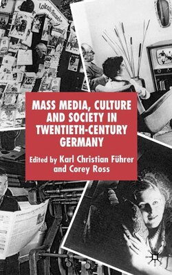Book Mass Media, Culture And Society In Twentieth-century Germany by Karl Christian Führer
