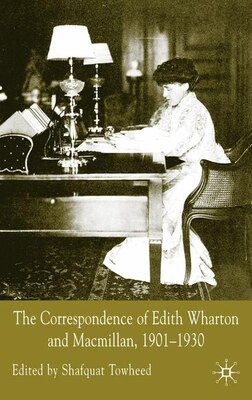 Book The Correspondence of Edith Wharton and Macmillan, 1901-1930 by Shafquat Towheed