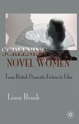 Book Screening Novel Women: From British Domestic Fiction to Film by Liora Brosh