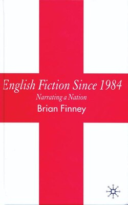 Book English Fiction Since 1984: Narrating a Nation by Brian Finney