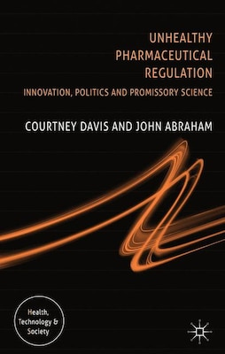 Book Unhealthy Pharmaceutical Regulation: Innovation, Politics and Promissory Science by C. Davis