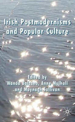 Book Irish Postmodernisms And Popular Culture by Wanda Balzano
