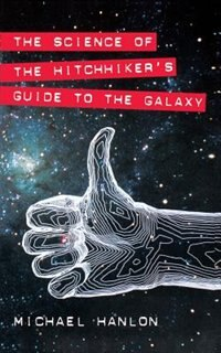 Book The Science of the Hitchhiker's Guide to the Galaxy by Michael Hanlon