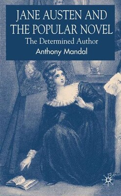 Book Jane Austen And The Popular Novel: The Determined Author by A. Mandal