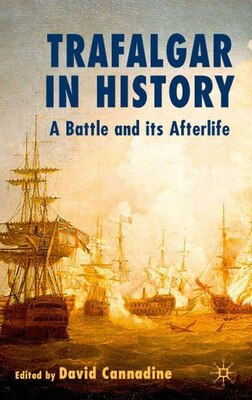 Book Trafalgar In History: A Battle and Its Afterlife by David Cannadine