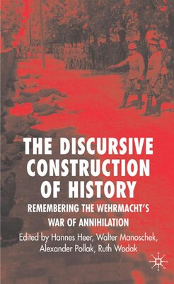 Book The Discursive Construction of History: Remembering the Wehrmacht's War of Annihilation by Ruth Wodak