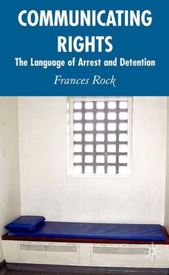 Book Communicating Rights: The Language Of Arrest And Detention by F. Rock