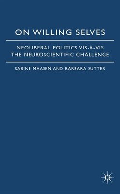 Book On Willing Selves: Neoliberal Politics and the Challenge of Neuroscience by Sabine Maasen