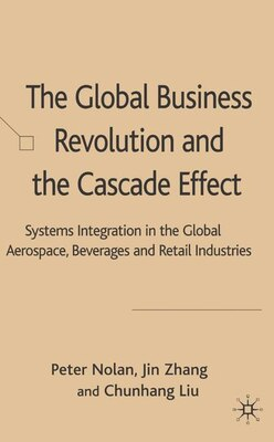 Book The Global Business Revolution and the Cascade Effect: Systems Integration in the Aerospace… by Peter Nolan
