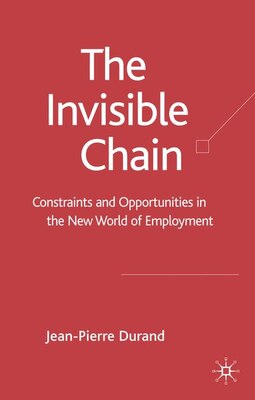 Book Invisible Chain: Constraints And Opportunities In The New World Of Employment by Jean-Pierre Durand