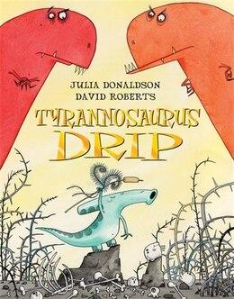 Book Tyrannosaurus Drip: Illustrated By David Roberts by Julia Donaldson