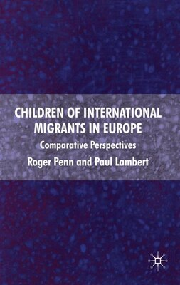 Book Children Of International Migrants In Europe: Comparative Perspectives by Roger D. Penn