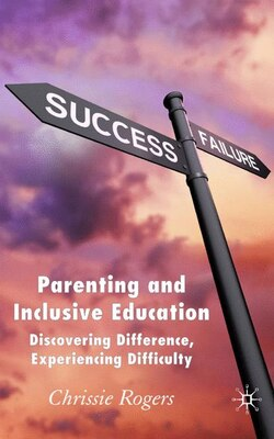 Book Parenting Inclusive Education: Discovering Difference, Experiencing Difficulty by Chrissie Rogers