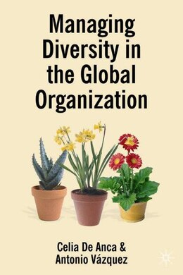 Book Managing Diversity In The Global Organization: Creating New Business Values by Celia de Anca
