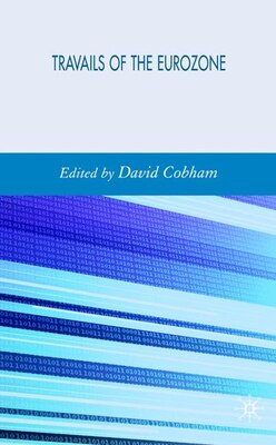 Book Travails Of The Eurozone: Economic Policies, Economic Developments by D. Cobham