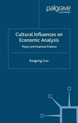 Book Cultural Influences On Economic Analysis: Theory and Empirical Evidence by Rongxing Guo