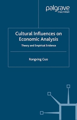 Book Cultural Influences On Economic Analysis: Theory and Empirical Evidence by R. Guo