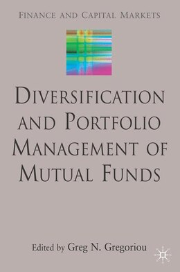 Book Diversification And Portfolio Management Of Mutual Funds by Greg N Gregoriou