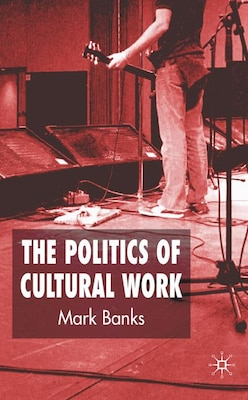 Book The Politics of Cultural Work by M. Banks