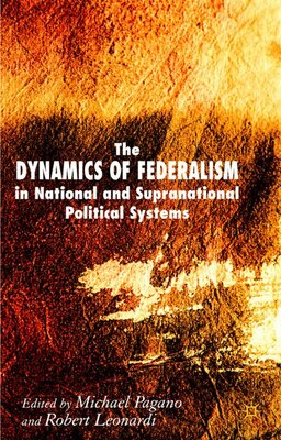 Book The Dynamics of Federalism in National and Supranational Political Systems by Michael A. Pagano
