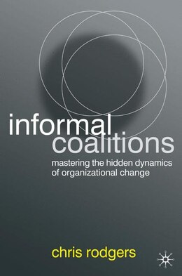 Book Informal Coalitions: Mastering the Hidden Dynamics of Organizational Change by Chris Rodgers