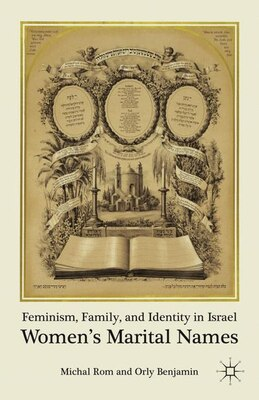 Book Feminism, Family, And Identity In Israel: Women's Marital Names by M. Rom