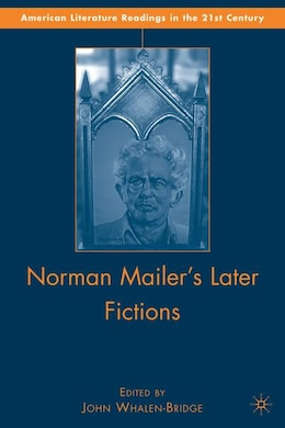 Book Norman Mailer's Later Fictions: Ancient Evenings through Castle in the Forest by John Whalen-bridge