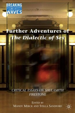 Book Further Adventures Of The Dialectic Of Sex: Critical Essays on Shulamith Firestone by M. Merck