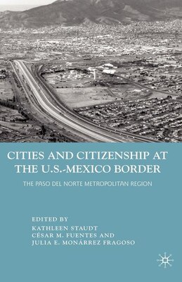 Book Cities and Citizenship at the U.S.-Mexico Border: The Paso del Norte Metropolitan Region by K. Staudt