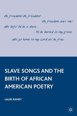 Book Slave Songs And The Birth Of African American Poetry by Lauri Ramey