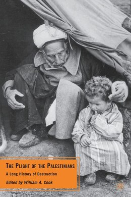 Book The Plight of the Palestinians: A Long History of Destruction by William A Cook