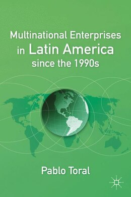 Book Multinational Enterprises In Latin America Since The 1990S by Pablo Toral