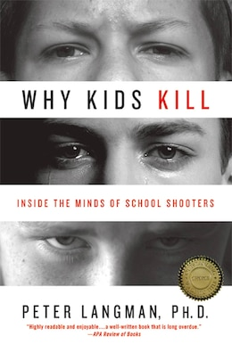 Book Why Kids Kill: Inside the Minds of School Shooters by Peter Langman