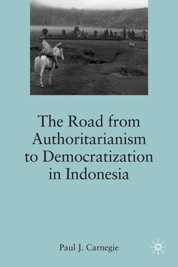 Book The Road from Authoritarianism to Democratization in Indonesia by P. Carnegie