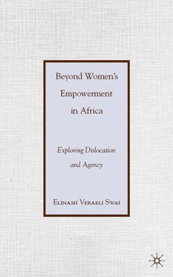 Book Beyond Women's Empowerment in Africa: Exploring Dislocation and Agency by E. Swai