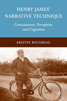 Book Henry James' Narrative Technique: Consciousness, Perception, and Cognition by K. Boudreau