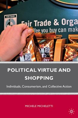 Book Political Virtue And Shopping: Individuals, Consumerism, and Collective Action by Michele Micheletti