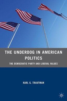 Book The Underdog in American Politics: The Democratic Party and Liberal Values by Karl G. Trautman