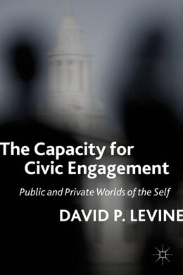 Book The Capacity for Civic Engagement: Public and Private Worlds of the Self by David P. Levine
